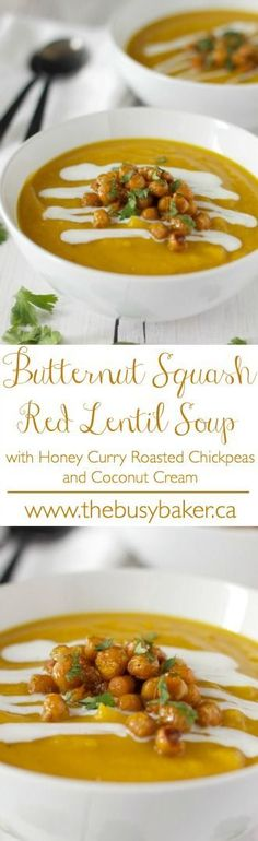 The Busy Baker: Butternut Squash Red Lentil Soup with Honey Curry Roasted Chickpeas and Coconut Cream