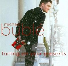 Michael Buble - farting on your presents