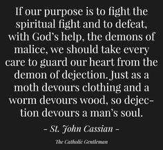 de·jec·tion unhappiness: sadness and lack of hope, especially as a result of disappointment Spiritual Warfare, Spiritual Life, Psalm Of Life, Catholic Gentleman, Guard Your Heart, Saint Quotes, Angst, Religious Quotes