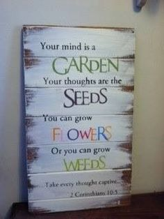 Nursing Quotes Inspirational Discover Your mind is a garden your thoughts are the seeds hand-painted wood sign gardener gift gift for gardeners garden lovers gift for mom Painted Wood Signs, Hand Painted, Garden Quotes, Garden Signs, Garden Fences, Garden Tools, Garden Stakes, Pallet Signs, Pallet Wood