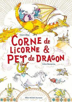 Couverture de l'ouvrage : Corne de licorne & pet de dragon de Claire Ubac, Irène  Bonacina