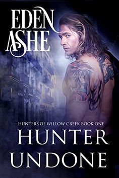 Hunter Undone: Hunters of Willow Creek Book One by Eden Ashe https://smile.amazon.com/dp/B01F2J6MAA/ref=cm_sw_r_pi_dp_H2IlxbPM00Q1T