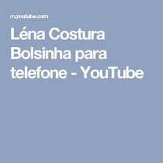 Léna Costura Bolsinha para telefone - YouTube
