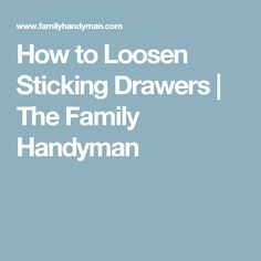 How to Loosen Sticking Drawers   The Family Handyman
