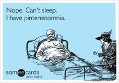 Nope. Can't sleep. I have pinterestomnia.  #pinterest #sleep #insomnia... Me now...