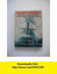 Submarines The history and evolution of underwater fighting vessels (9780706404296) Antony Preston , ISBN-10: 0706404297  , ISBN-13: 978-0706404296 ,  , tutorials , pdf , ebook , torrent , downloads , rapidshare , filesonic , hotfile , megaupload , fileserve
