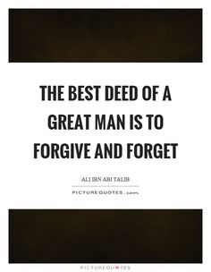 The best deed of a great man is to forgive and forget. Picture Quotes.