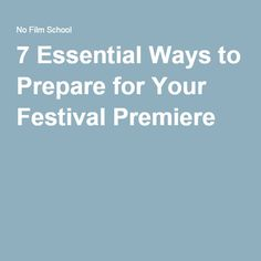 7 Essential Ways to Prepare for Your Festival Premiere
