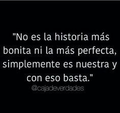 """""""No es la historia más bonita ni la más perfecta, simplemente es nuestra y con eso basta""""."""