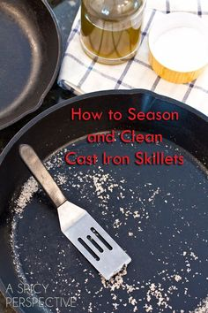 How to Season and Clean a Cast Iron Skillet