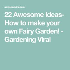 22 Awesome Ideas- How to make your own Fairy Garden! - Gardening Viral