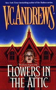 Flowers In the Attic - V.C. Andrews - Seriously disturbing in a 1970s kind of way
