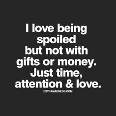 I love being spoiled...