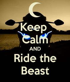 Keep Calm AND Ride the Beast - by JMK
