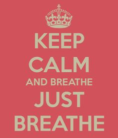 Keep Calm And Breathe Just Breathe