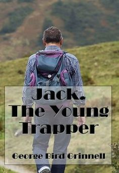Jack, the Young Trapper (Illustrated): An Eastern Boy's Fur Hunting in the Rocky Mountains by George Bird Grinnell, Walter King Stone, Hardcover | Barnes & Noble®