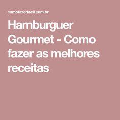 Hamburguer Gourmet - Como fazer as melhores receitas