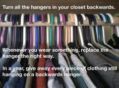 Try this neat hanger trick to figure out which clothes to give away.   51 Clothing Organization Tips That Are Downright Life-Changing