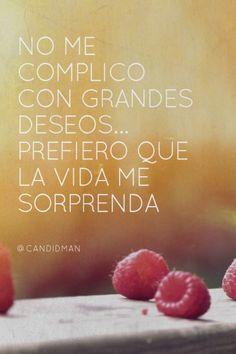 """""""No me complico con grandes #Deseos, prefiero que la #Vida me sorprenda"""". #Citas #Frases @candidman"""
