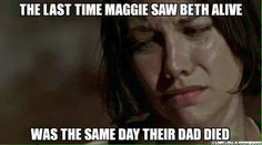 And the next time she saw Beth, it was the day Beth died. The Walking Dead.
