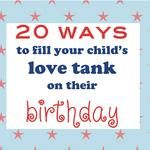20 ways to fill your child's love tank on their birthday