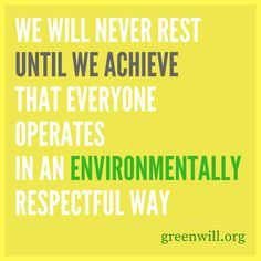 We will never rest until we achieve that EVERYONE operates in an environmentally respectful way. Respect, Environment, World, Free, The World