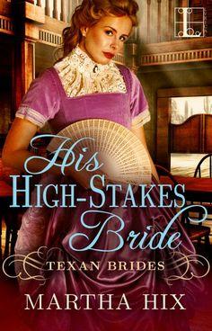 HIS HIGH-STAKES BRIDE    Texan Brides #3       by Martha Hix    Genre: Historical Romance     Pub Date: 8/29/2017               Win, ...