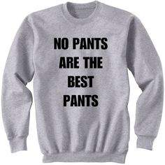 No Pants Are the Best Pants Ultra Soft Crew Neck Sweatshirt Black Grey... ($24) ❤ liked on Polyvore featuring tops, hoodies, sweatshirts, shirts, sweaters, jumpers, black, women's clothing, black shirt and sweat shirts