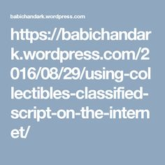 https://babichandark.wordpress.com/2016/08/29/using-collectibles-classified-script-on-the-internet/