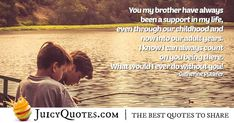 """You my brother have always been a support in my life, even through our childhood and now into our adult years. I know I can always count on you being there. Daily Quotes, Best Quotes, Count On You, Brother Quotes, Jokes Quotes, Always Be, Be Yourself Quotes, Picture Quotes, You And I"