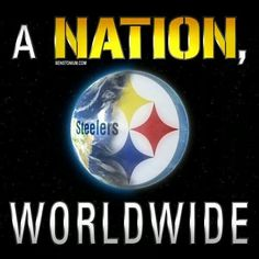 STEELERS BABY! We are Nation Wide Baby!