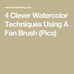 4 Clever Watercolor Techniques Using A Fan Brush (Pics)