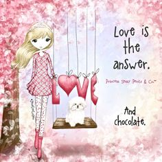 Love is the answer. And chocolate. ~ Princess Sassy Pants & Co