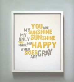 You Are My Sunshine Print- my mommy used to sing this to me