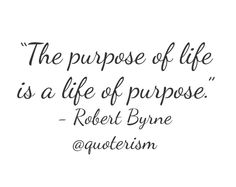 """""""The purpose of life is a life of purpose."""" - Robert Byrne  @quoterism"""