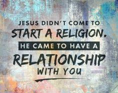 Jesus didn't come to START A RELIGION