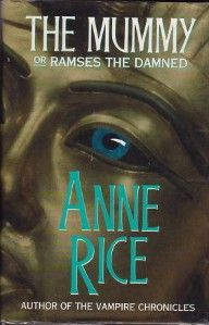 """The Mummy, or Ramses the Damned, is a 1989 historical-horror novel by Anne Rice. Taking place during the early twentieth century, it follows the collision between a British archeologist's family and a resurrected mummy. Though the novel ends with the statement, """"The Adventures of Ramses the Damned Shall Continue"""", no sequel has yet been published."""