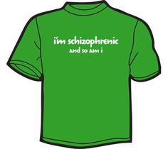 NoiseBot.com Funny T-Shirts - I'm Schizophrenic (And So Am I) T-Shirt, Hoodie, or Tote Bag