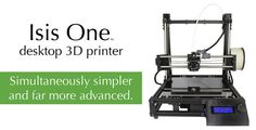 Isis One Printer and The Real RepRaps of Chicago Desktop 3d Printer, 3d Printing Industry, Cool Inventions, Live Life, Chicago, Future, Future Tense, Quote Life