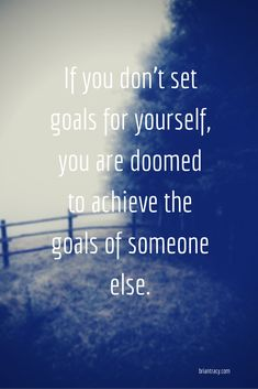 If you don't set goals for yourself, you are dommed to achieve the goals of someone else ~ Brian Tracy Motivational Quotes For Success, Great Quotes, Quotes To Live By, Positive Quotes, Inspirational Quotes, Words Quotes, Wise Words, Me Quotes, Sayings
