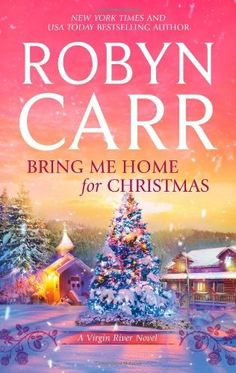 Bring Me Home for Christmas (Virgin River Novels) by Robyn Carr, http://www.amazon.com/gp/product/0778312712/ref=cm_sw_r_pi_alp_THnEpb0K2YJ7W