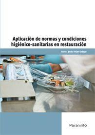 Título: Aplicación de normas y condiciones higiénico-sanitarias en restauración / Autor: Felipe Gallego, Jesus / Ubicación: FCCTP - Gastronomía - Tercer piso / Código: G 664.02 F36