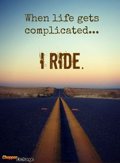 When things get to complicated, get out on that open road!
