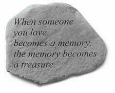 Memorial Garden Stone - When Someone You Love Sympathy Gifts and Memorials - Honor the memory of a loved one with the Someone You Love memorial stone. Sympathy Messages, Sympathy Gifts, Sympathy Cards, Sympathy Quotes, Memorial Garden Stones, Decorative Stepping Stones, When Someone Loves You, Grief Loss, Condolences