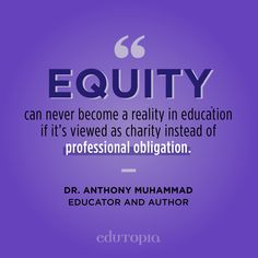 """""""Equity can never become a reality in education if it's viewed as charity instead of professional obligation."""" - Dr. Anthony Muhammad, Educator and Author Teacher Quotes, Muhammad, Education Quotes, Charity, How To Become, Author, Teaching, Educational Quotes, Learning"""