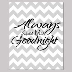 Always Kiss Me Goodnight Quote Gray Chevron Bedroom Nursery Room Printable Wall Art 8x10 -Digital JPEG FIles High Resolution 300dpi (41) on Etsy, $6.00