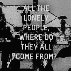 the beatles~ all the lonely people Beatles Lyrics, Beatles Love, Music Lyrics, Beatles Quotes, Beatles Albums, Music Music, Alexandra Savior, Belladonna Of Sadness, I Write The Songs
