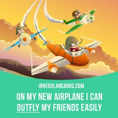 """""""Outfly"""" means """"to fly better or faster than someone or something"""". Example: On my new airplane I can outfly my friends easily. Learning English can be fun!   Visit our website: learzing.com #irregularverbs #englishverbs #verbs #english #englishlanguage #learnenglish #studyenglish #language #vocabulary #dictionary #efl #esl #tesl #tefl #toefl #ielts #toeic #easyenglish #funenglish #outfly #fly #flight"""