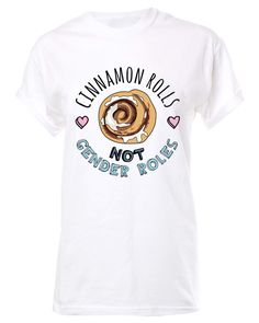 Cinnamon Rolls, Not Gender Roles T-Shirt. Zealo Apparel. Available in white, pink, yellow, purple heather, and green heather.