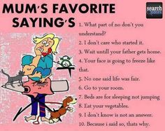 Mum's Favorite Sayings - Funny - Jokes - Humor - Quotes - www.SearchQuotes.com